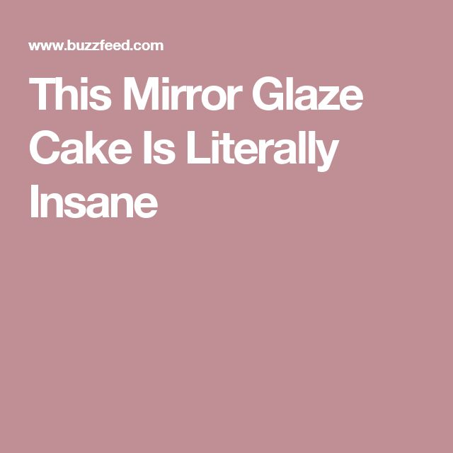 This Mirror Glaze Cake Is Literally Insane