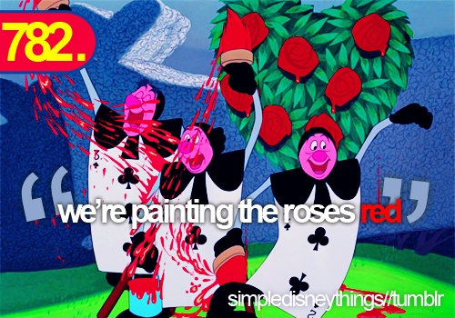 Not pink, not green, not aquamarine...we're painting the roses red!: Disney Quotes, Wonderland Painting, Alice In Wonderland, Alice Art, Disney Things, Aliceinwonderland, Disney Alice