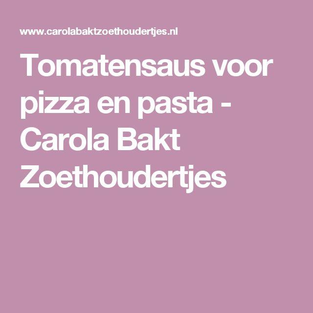 Tomatensaus voor pizza en pasta - Carola Bakt Zoethoudertjes