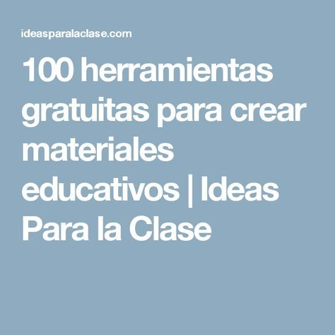 100 herramientas gratuitas para crear materiales educativos | Ideas Para la Clase