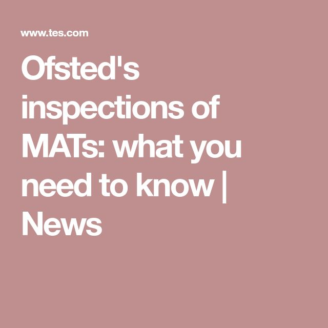 Ofsted's inspections of MATs: what you need to know | News