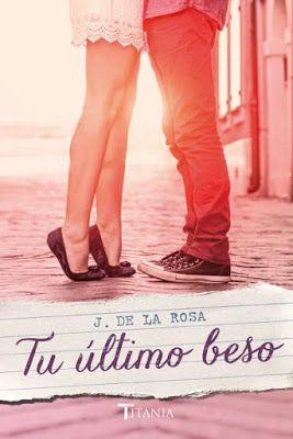 Tu último beso de J.De la Rosa - Soy Cazadora de Sombras y Libros