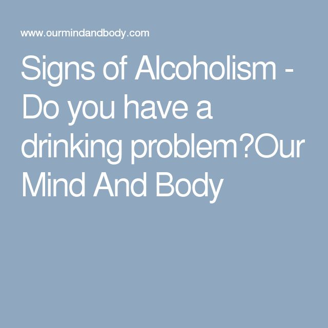 Signs of Alcoholism - Do you have a drinking problem?Our Mind And Body