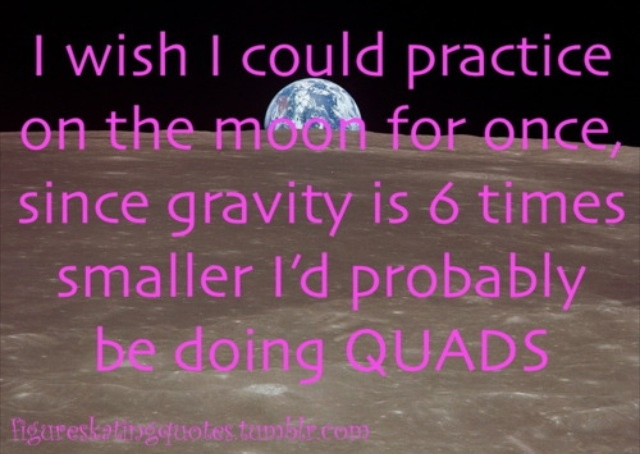 Haha YES! Although guys like Patrick Chan, Javier Fernandez and Daisuke Takahashi would probably be doing like 12 rotations. Moon skating would be a whole new sport.