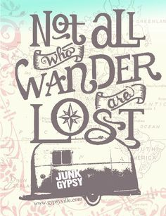 """""""not all who wander are lost"""" - jrr tolkien quote. junk gypsy original design. . . be true to your waNdering heart!"""