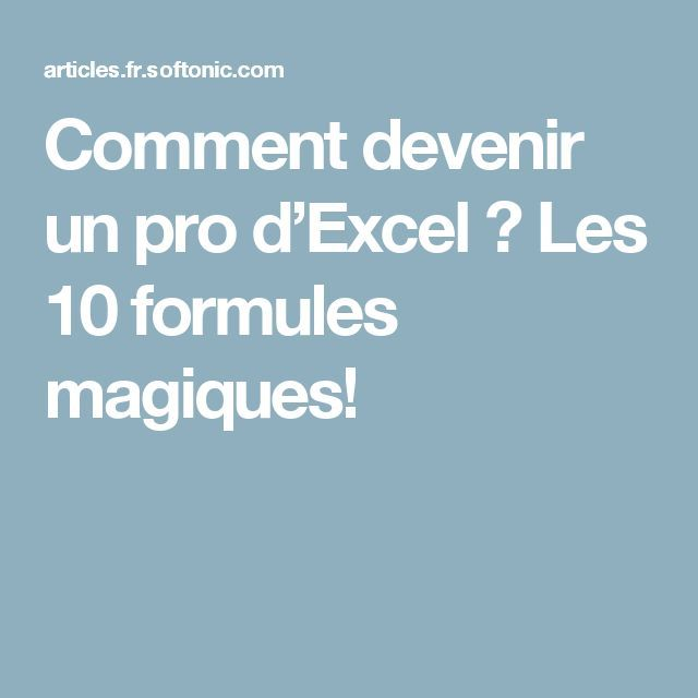 Comment devenir un pro d'Excel ? Les 10 formules magiques!