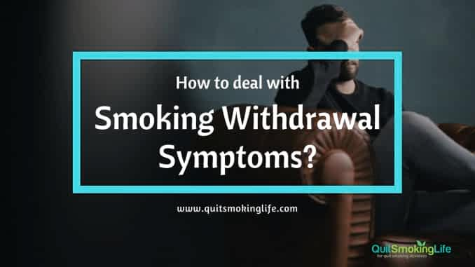 How to deal with Smoking Withdrawal Symptoms? https://www.quitsmokinglife.com/deal-smoking-withdrawal-symptoms/ Know the common smoking withdrawal symptoms and their home remedies that help you deal with these symptoms. #quitsmoking