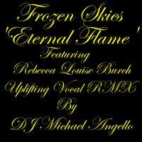 Frozen Skies Eternal Flame Feat Rebecca Louise Burch Uplifting Club Mix DJ Michael Angello by DJ Michael Angello on SoundCloud