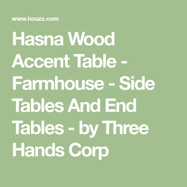 Hasna Wood Accent Table Farmhouse Side Tables And End By Three Hands Corp Marie Claire Pinterest Woods