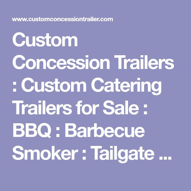 Custom Concession Trailers : Custom Catering Trailers for Sale : BBQ : Barbecue Smoker : Tailgate Trailer : Trucks : Vending : Mobile Kitchens : Food Concession Trailer