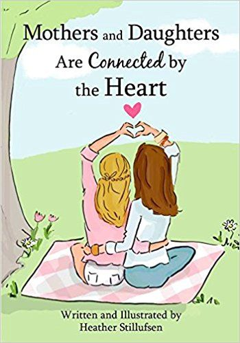 Mothers and Daughters Are Connected by the Heart: Heather Stillufsen: 9781680882148: Amazon.com: Books