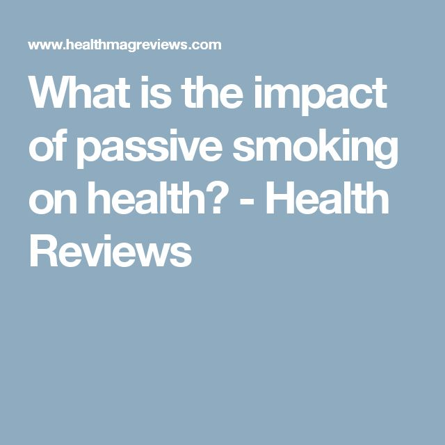 What is the impact of passive smoking on health? - Health Reviews
