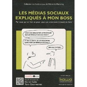 Les médias sociaux expliqués à mon boss - Par ceux qui en font et pour ceux qui aimeraient (mieux) en faire   Par les amis Yann Gourvennec (Auteur) et Hervé Kabla (Auteur)
