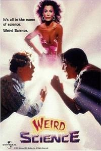 Weird Science- I actually met The girl in this movie Kelly Lebrock. She was so sweet and gave me an autograph.