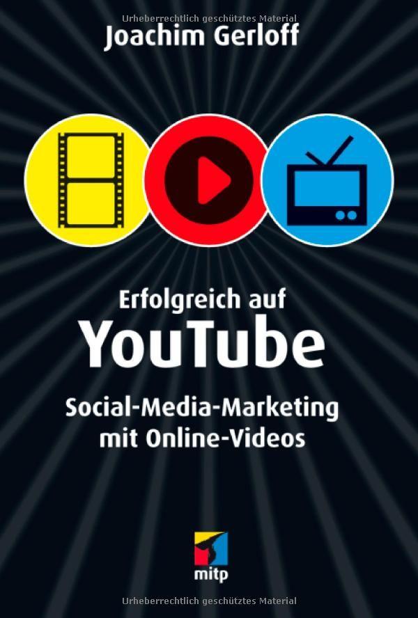 Erfolgreich auf YouTube: Social-Media-Marketing mit Online-Videos mitp/Die kleinen Schwarzen: Amazon.de: Joachim Gerloff: Bücher