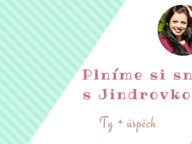 Plníme si sny s Jindrovkou - Zaměř se na jednu věc Jděte vstříc vašim přáním, cílům a snům :-)