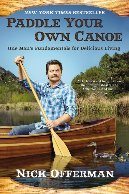 Nick Offerman's Paddle Your Own Canoe: advice for manly living.