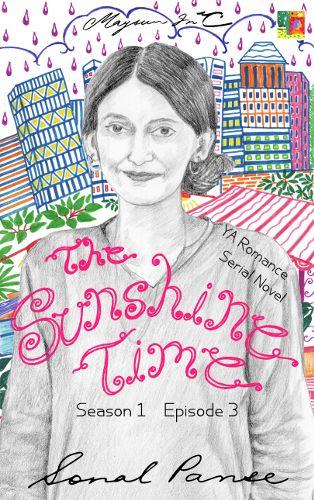 The Sunshine Time, Season1, Episode 3, by Sonal Panse. Available on Amazon - http://www.amazon.com/dp/B01MFBQV7X #YA #novel #serial #fiction