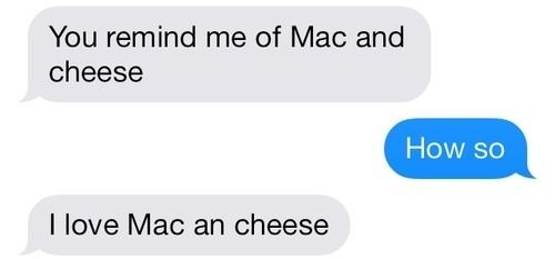 @Alyssa Shimmin you remind me of Mac and Cheese!!: Sweetest Things To Sayings, Funny Texts, Pick Up Line, Mac Cheese, Funny Things, Best Texts Ever, Chees Yah, Mac N Cheese, Random