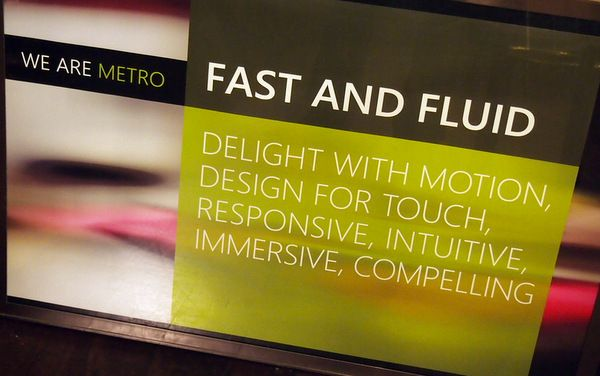 "Microsoft Metro - Fast and Fluid    ""Delight with motion, design for touch, responsive, intuitive, immersive, compelling.""  QTD mashable.com"