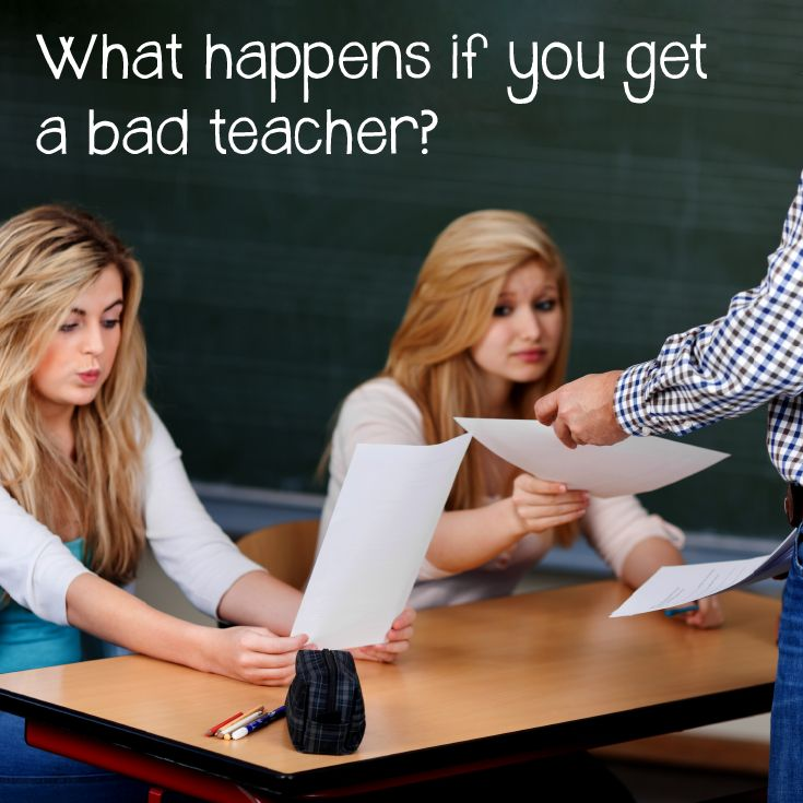 What happens if you get a bad teacher?