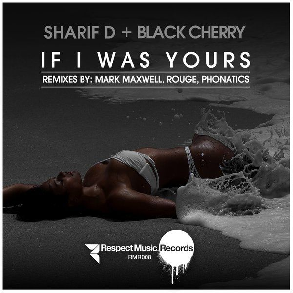 Sharif D + Black Cherry - If I Was Yours :: Traxsource