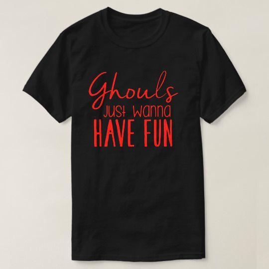 Ghouls Just Wanna Have Fun Halloween Custom Shirts