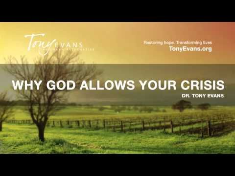 Why God Allows Your Crisis - Dr. Tony Evans - YouTube