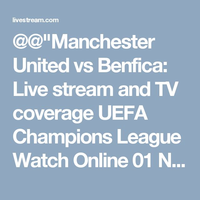 """@@""""Manchester United vs Benfica: Live stream and TV coverage UEFA Champions League Watch Online 01 Nov 2017 on Livestream"""