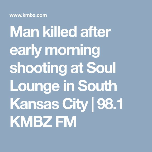 Man killed after early morning shooting at Soul Lounge in South Kansas City | 98.1 KMBZ FM