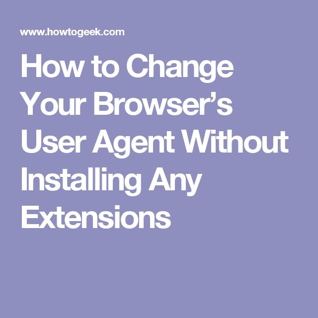 How to Change Your Browser's User Agent Without Installing Any Extensions