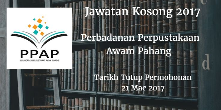 Jawatan Kosong Perbadanan Perpustakaan Awam Pahang 21 Mac 2017  Perbadanan Perpustakaan Awam Pahang mencari calon-calon yang sesuai untuk mengisi kekosongan jawatan Perbadanan Perpustakaan Awam Pahang terkini 2017.  Jawatan Kosong Perbadanan Perpustakaan Awam Pahang 21 Mac 2017  Warganegara Malaysia yang berminat bekerja di Perbadanan Perpustakaan Awam Pahang dan berkelayakan dipelawa untuk memohon sekarang juga. Jawatan Kosong Perbadanan Perpustakaan Awam Pahang Terkini 21 Mac 2017 1…