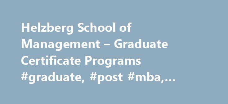 Helzberg School of Management – Graduate Certificate Programs #graduate, #post #mba, #certificate, #helzberg http://boston.remmont.com/helzberg-school-of-management-graduate-certificate-programs-graduate-post-mba-certificate-helzberg/  # Helzberg School of Management – Graduate Certificate Programs The Helzberg School of Management offers a variety of graduate certificates to meet your needs, allowing you to enhance your knowledge and skills in one focused area. Certificates are available…