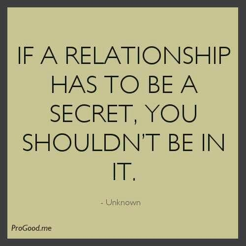 Only a worthless homewrecker would stay in a relationship that the person wasn't proud to be with them. I will never be someones dirty little secret. I have more self-respect and esteem.