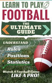 Football: Learn to Play Football - The Ultimate Guide to Understand Football Rules, Football Positions, Football Statistics and Watch a Football Game Like a Pro! | http://paperloveanddreams.com/book/1066262707/football-learn-to-play-football-the-ultimate-guide-to-understand-football-rules-football-positions-football-statistics-and-watch-a-football-game-like-a-pro | You�re about to discover how to...How to become a pro at watching and playing football. From learning the rules as you go along…