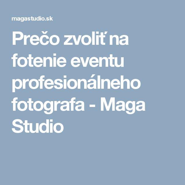 Prečo zvoliť na fotenie eventu profesionálneho fotografa - Maga Studio