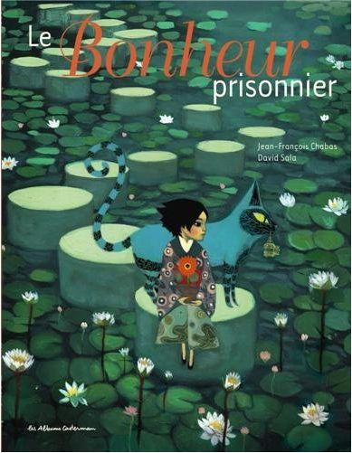 LE BONHEUR PRISONNIER, de Jean-François CHABAS ; ill. David Sala - Ed. Casterman - 2011 - (Dés 6 ans)