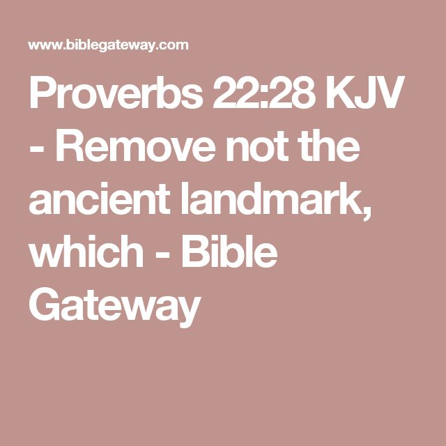 Proverbs 22:28 KJV - Remove not the ancient landmark, which - Bible Gateway