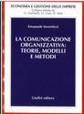 La comunicazione organizzativa: teorie, modelli e metodi - E. Invernizzi