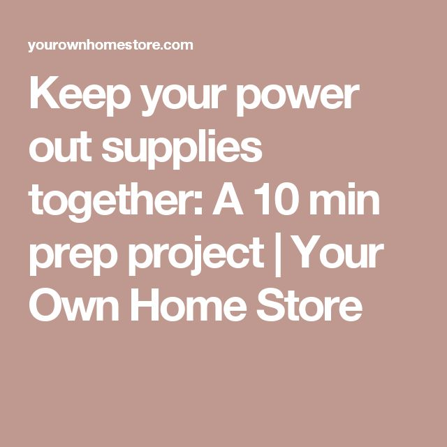 Keep your power out supplies together: A 10 min prep project   Your Own Home Store