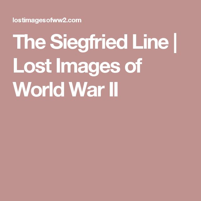 The Siegfried Line | Lost Images of World War II