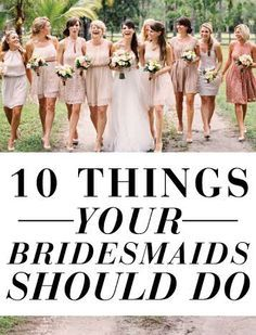 Things Your Bridesmaids Should Be Doing