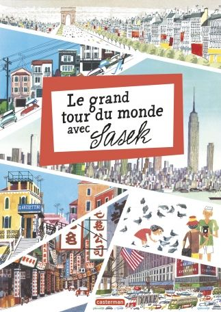 LE GRAND TOUR DU MONDE AVEC SASEK, Miroslav Sasek, éditions Casterman 2015 / voyage au coeur des villes du monde