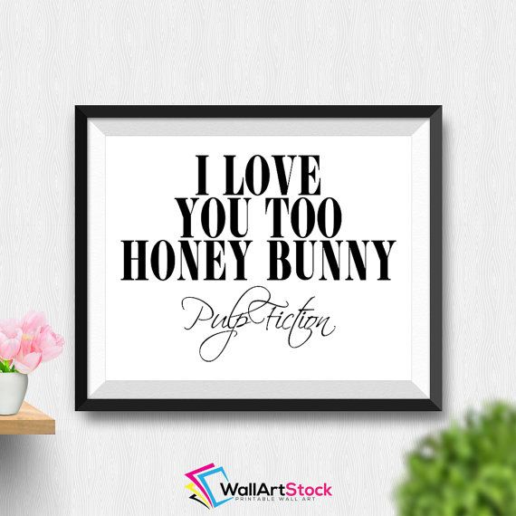 Printable I Love You Too Honey Bunny Wall Art Pulp Fiction Quotes Typography Poster Black And White Art Modern Wall Art (Stck438) by WallArtStock