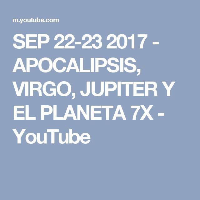SEP 22-23 2017 - APOCALIPSIS, VIRGO, JUPITER Y EL PLANETA 7X - YouTube