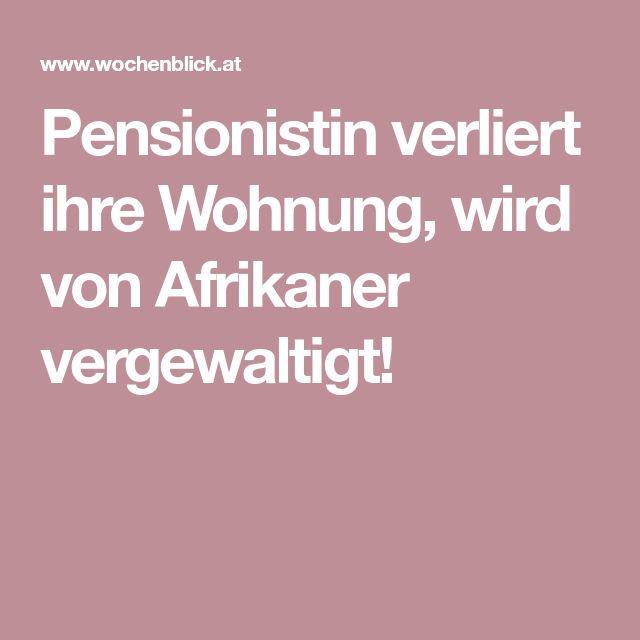 Pensionistin verliert ihre Wohnung, wird von Afrikaner vergewaltigt!