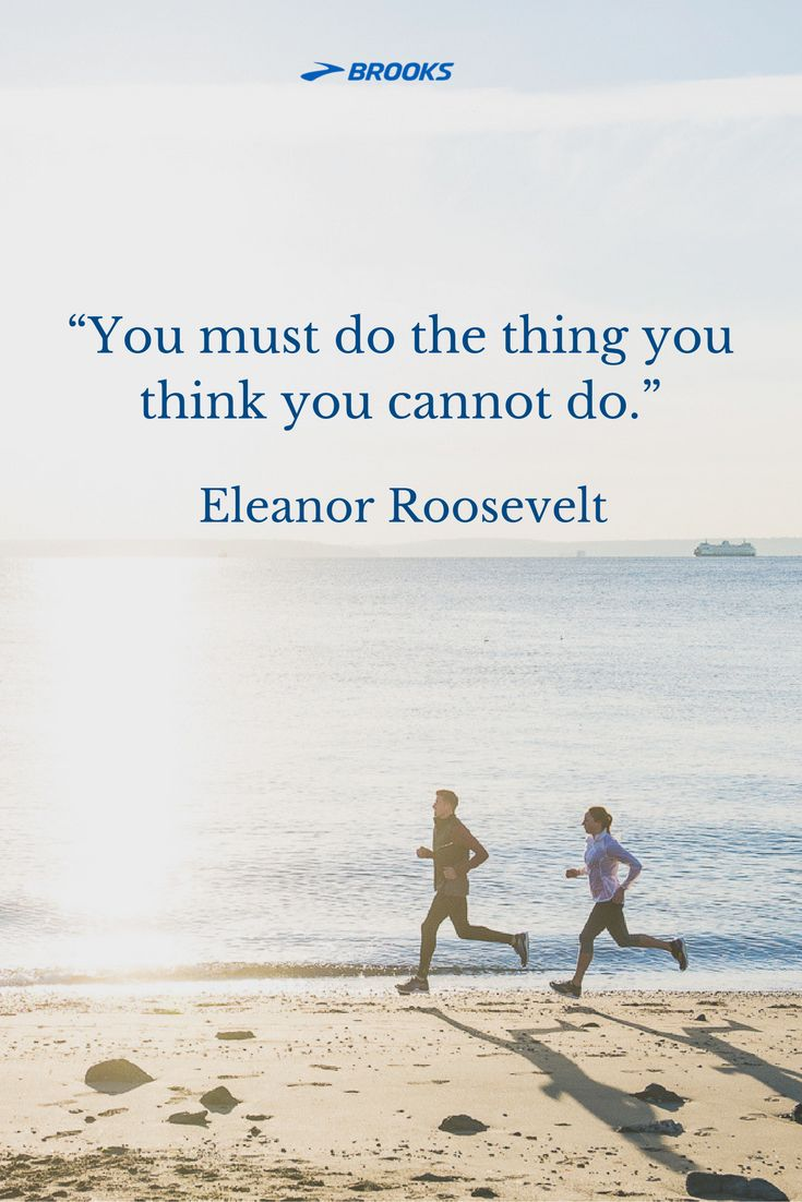 """You must do the thing you think you cannot do.""- Eleanor Roosevelt 