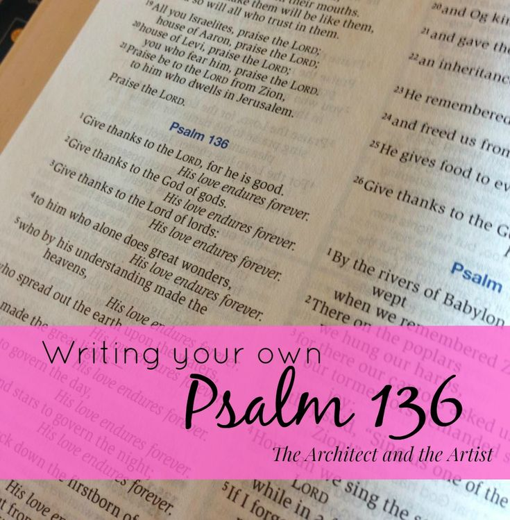 Writing Your Psalm 136 - Write to remember. Look at your past to know His love was always present. His love never left. You are His beloved and His love endures forever.