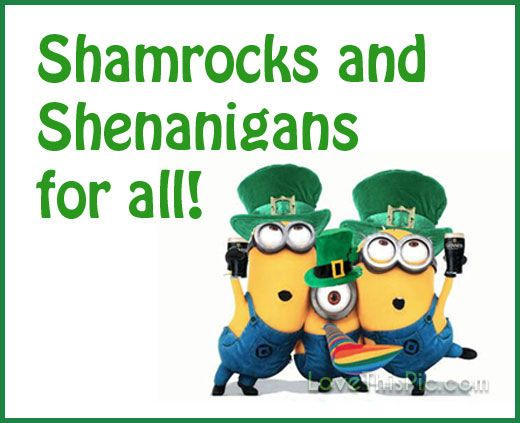 Funny St. Patrick's Day | Shamrocks And Shenanigans Minion St Patricks Day QUote Pictures ...