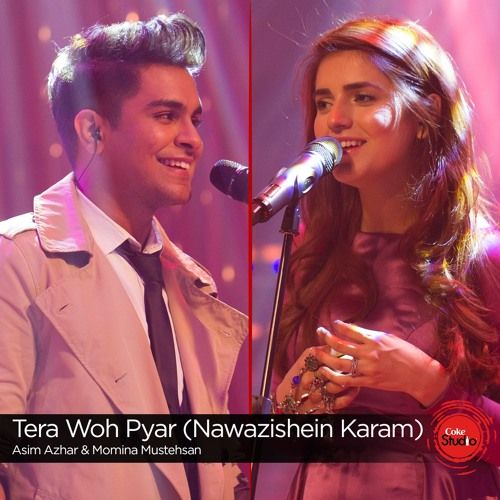 Tera Woh Pyar (Nawazishein Karam), Momina Mustehsan & Asim Azhar, Episode 6, Coke Studio Season 9 by CokeStudio | Coke Studio | Free Listening on SoundCloud